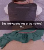 She told you she went to the movies…