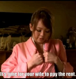 It's time for your wife to pay the rent.